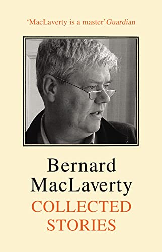 Collected Stories: MacLaverty, Bernard NEW UNREAD FIRST EDITION