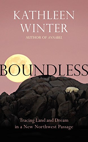 9780224098366: Boundless: Tracing Land and Dream in a New Northwest Passage
