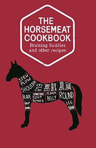 9780224098540: The Horsemeat Cookbook: Braising Saddles and Other Recipes