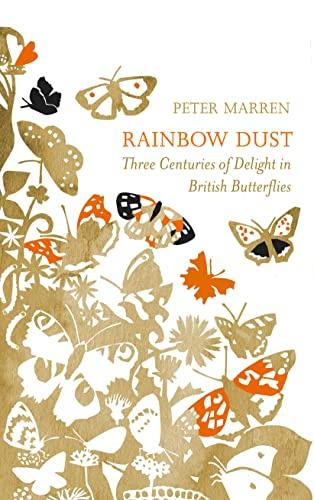 9780224098656: Rainbow Dust: Three Centuries of Delight in British Butterflies
