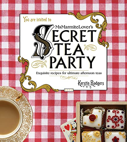 9780224098755: Ms Marmite Lover's Secret Tea Party: Exquisite Recipes for Ultimate Afternoon Teas