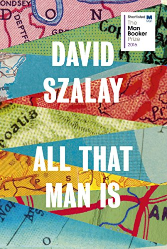 9780224099769: All That Man Is: Shortlisted for the Man Booker Prize 2016