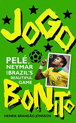 9780224099899: Jogo Bonito: Pelé, Neymar and Brazil's Beautiful Game
