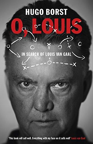 9780224100045: O, Louis: In Search of Louis van Gaal
