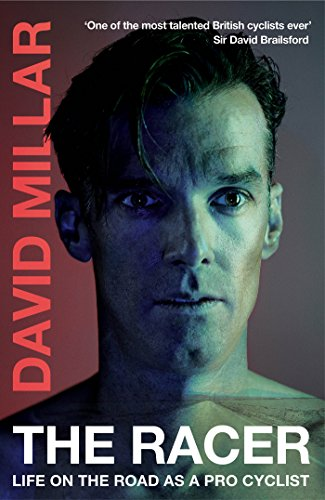 The Racer: Life on the Road as a Pro Cyclist: David Millar