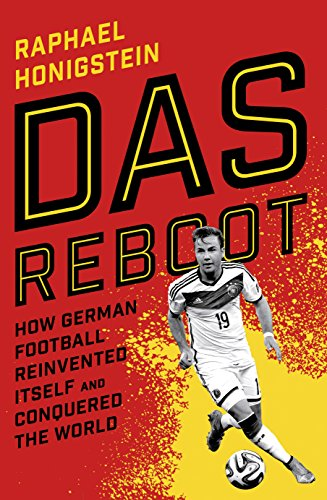 9780224100120: Das Reboot: How German Football Reinvented Itself and Conquered the World