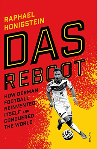 9780224100144: Das Reboot: How German Football Reinvented Itself and Conquered the World