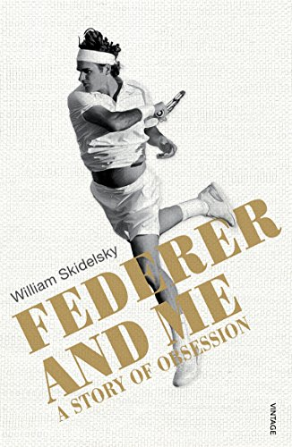 9780224100533: Federer and Me: A Story of Obsession