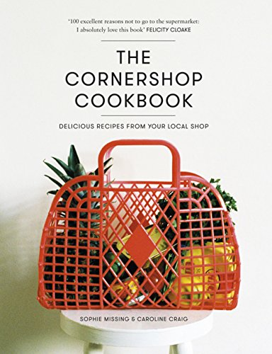 9780224101042: The Cornershop Cookbook: Delicious Recipes From Your Local Shop