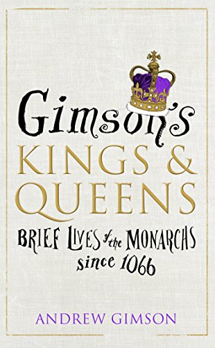 9780224101196: Gimson's Kings & Queens: Brief Lives of the Monarchs since 1066
