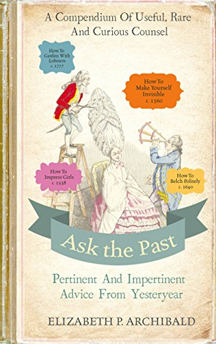 9780224101240: Ask the Past: Pertinent and Impertinent Advice from Yesteryear