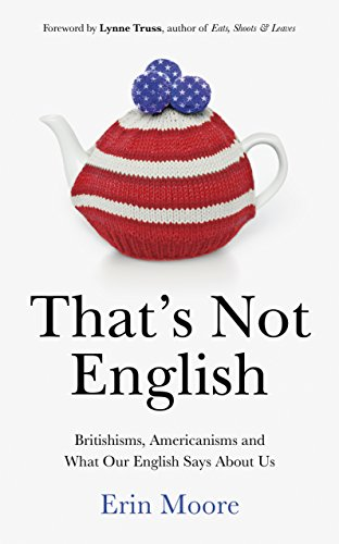 9780224101523: That's Not English: Britishisms, Americanisms and What Our English Says About Us