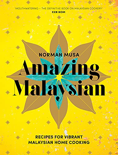 Amazing Malaysian: Recipes for Vibrant Malaysian Home-Cooking