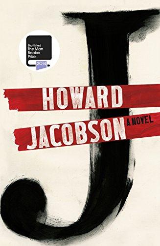 J: A Novel (A FIRST PRINTING): Howard Jacobson