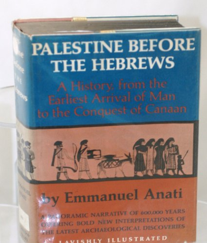 Palestine Before the Hebrews; a History, From the Earliest Arrival of Man to the Conquest of Canaan...
