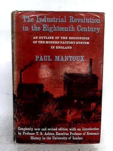 The Industrial Revolution in the Eighteenth Century: Mantoux, Paul