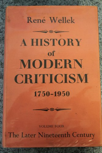 A History of Modern Criticism 1750-1950 Volume 4: The Later Nineteenth Century