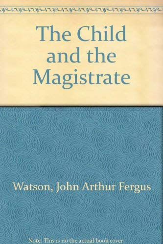 The Child and the Magistrate: Watson, John A.F.