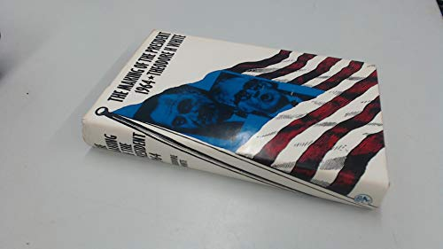 9780224609999: The Making of the President 1964: A Narrative History of American Politics in Action