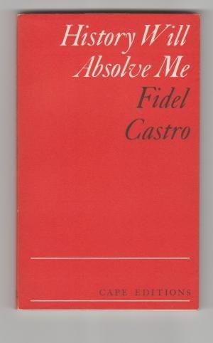 History will absolve me: The Moncada Trial: Castro, Fidel
