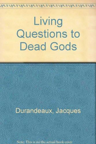 Living Questions to Dead Gods.: DURANDEAUX, Jacques.