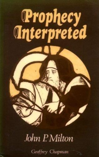 Prophecy Interpreted: Milton, J. P.