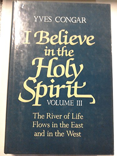 I Believe in the Holy Spirit: v. 3: Congar, Cardinal Yves
