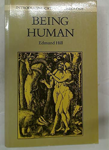 Being Human: A Biblical Perspective (Introducing Catholic Theology): HILL, Edmund