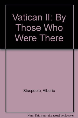 9780225664799: Vatican II: By Those Who Were There by Stacpoole, Alberic