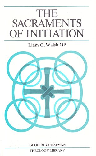 Sacraments of Initiation: Baptism, Confirmation, Eucharist: Walsh, Liam G.