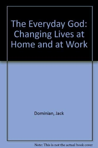 9780225666762: The Everyday God: Changing Lives at Home and at Work