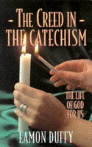 The Creed in the Catechism: The Life: Duffy, Eamon
