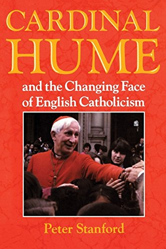 Cardinal Hume and the Changing Face of English Catholicism: Stanford, Peter