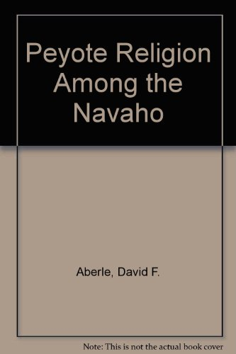 The Peyote Religion Among The Navaho: David F. Aberle