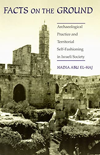 Facts on the Ground: Archaeological Practice and Territorial Self-Fashioning in Israeli Society: ...