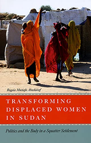 9780226001999: Transforming Displaced Women in Sudan – Politics and the Body in a Squatter Settlement