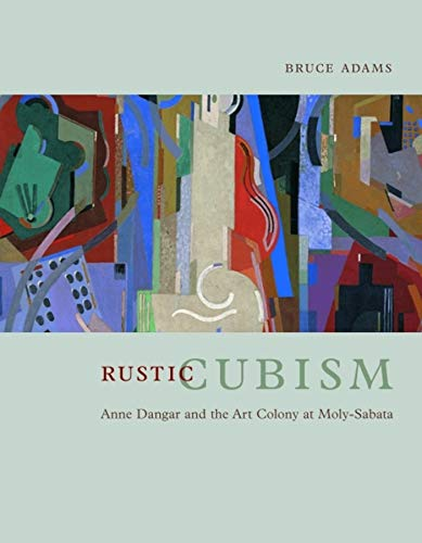 9780226005324: Rustic Cubism: Anne Dangar and the Art Colony at Moly-Sabata