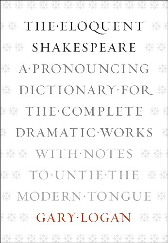 9780226006314: The Eloquent Shakespeare: A Pronouncing Dictionary for the Complete Dramatic Works with Notes to Untie the Modern Tongue