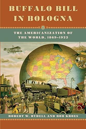 9780226007120: Buffalo Bill in Bologna: The Americanization of the World, 1869-1922