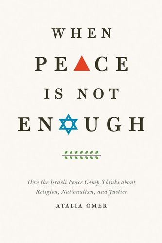 9780226008073: When Peace Is Not Enough: How the Israeli Peace Camp Thinks about Religion, Nationalism, and Justice
