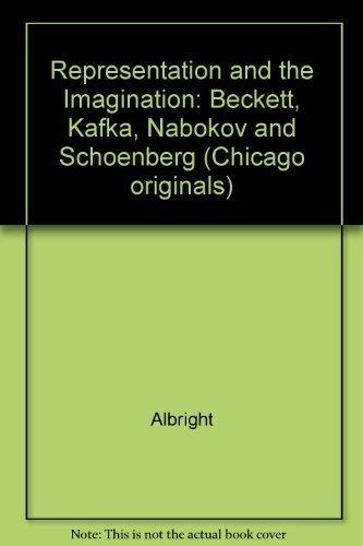 9780226012520: Representation and the Imagination: Beckett, Kafka, Nabokov and Schoenberg (Chicago Originals Series)