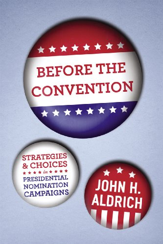 Before the Convention: Strategies and Choices in Presidential Nomination Campaigns: Aldrich, John H...