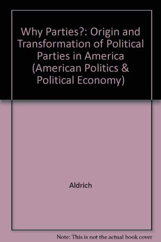 9780226012711: Why Parties?: The Origin and Transformation of Political Parties in America (American Politics and Political Economy Series)