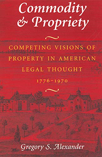 9780226013534: Commodity & Propriety: Competing Visions of Property in American Legal Thought