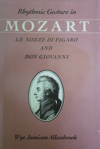 9780226014036: Rhythmic Gesture in Mozart: Le Nozze Di Figaro and Don Giovanni