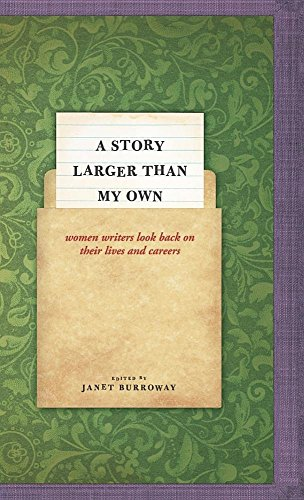 A Story Larger than My Own – Women Writers Look Back on their Lives and Careers: Burroway, Janet