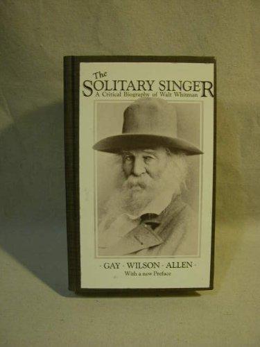 The Solitary Singer: A Critical Biography of Walt Whitman: Allen, Gay Wilson