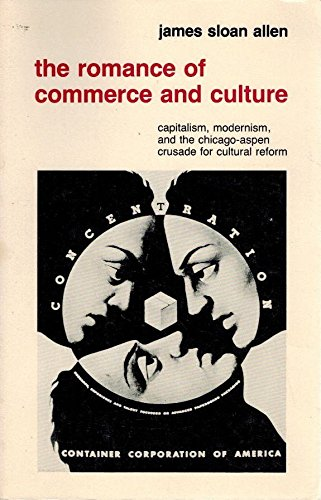 The Romance of Commerce and Culture, Capitalism, Modernism, and the Chicago-Aspen Crusade for Cul...