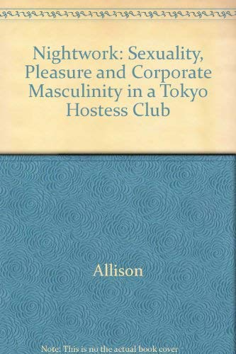 9780226014852: Nightwork: Sexuality, Pleasure and Corporate Masculinity in a Tokyo Hostess Club