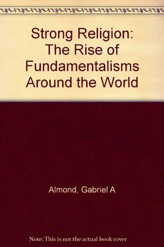 9780226014975: Strong Religion: The Rise of Fundamentalisms around the World (The Fundamentalism Project)